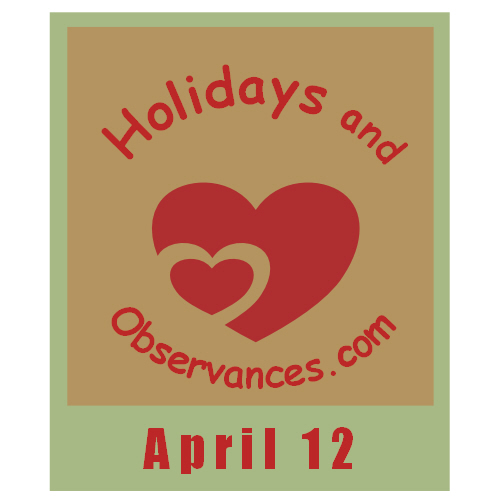 April 12 Information from the Holidays and Observances Website