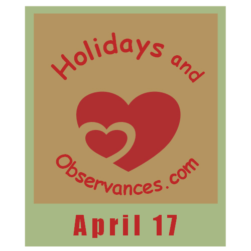 Holidays and Observances April 17th Holiday Information