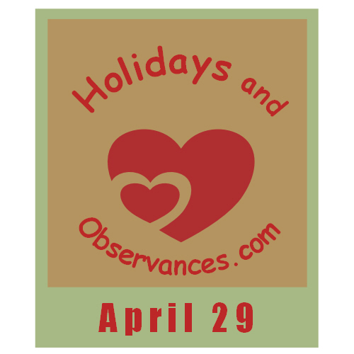 April 29 Information from the Holidays and Observances Website