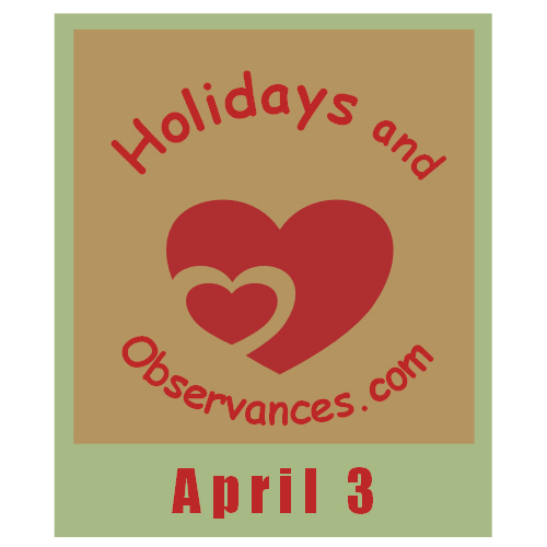April 3 Information from the Holidays and Observances Website