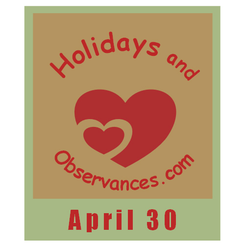 April 30 Information from the Holidays and Observances Website