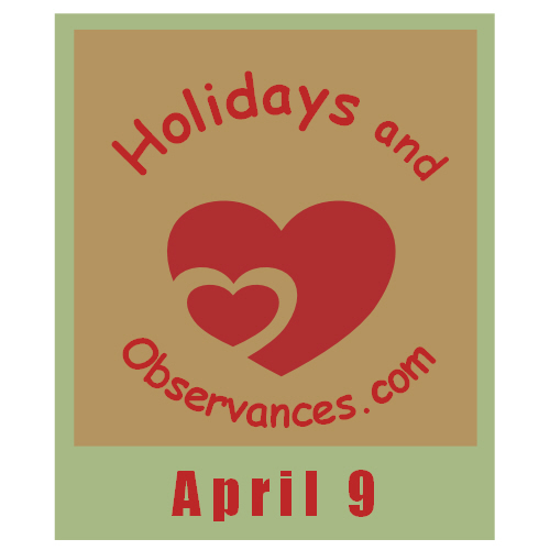 April 9 Information from the Holidays and Observances Website