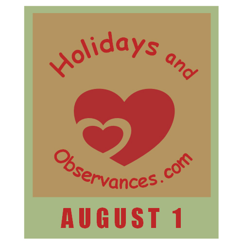 August 1 Holidays and Observances, Events, History, Recipe ...