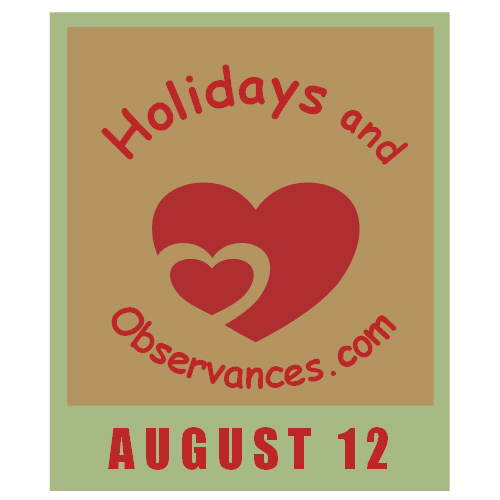 August 12 Information from the Holidays and Observances Website