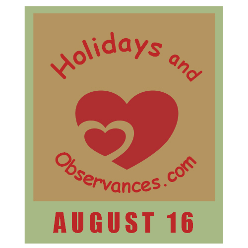 August 16 Information from the Holidays and Observances Website