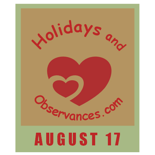 August 17 Information from the Holidays and Observances Website