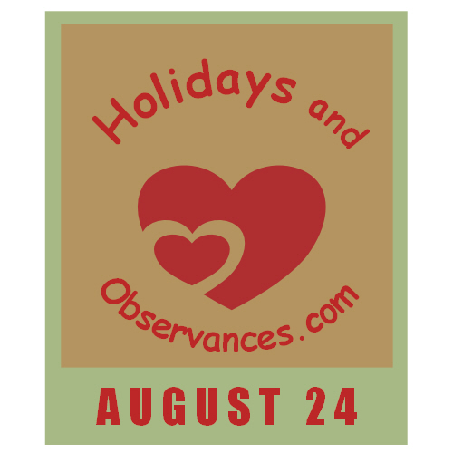 August 24 Information from the Holidays and Observances Website