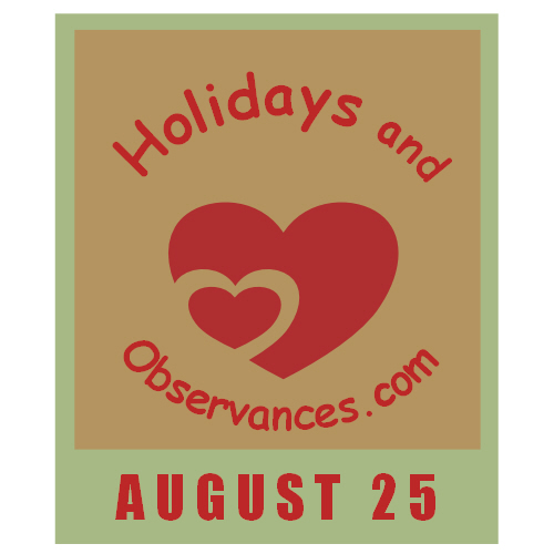 August 25 Information from the Holidays and Observances Website