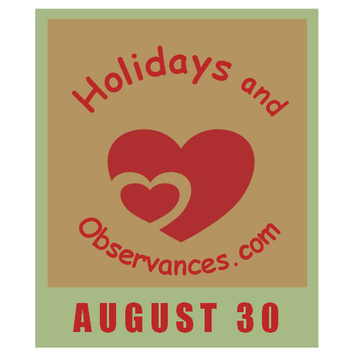 August 30 Information from the Holidays and Observances Website