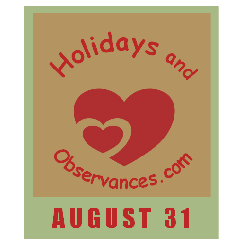 August 31 Information from the Holidays and Observances Website