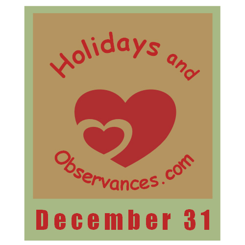 December 31 - Information from the Holidays and Observances Website