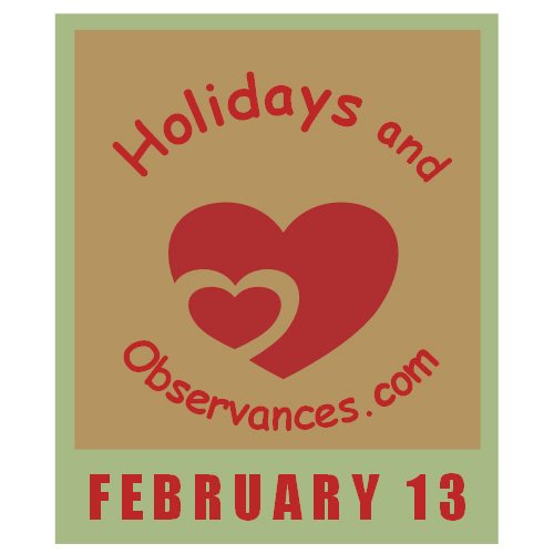 February 13 Information from the Holidays and Observances Website