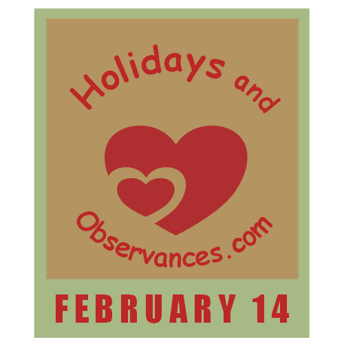 February 14 Information from the Holidays and Observances Website