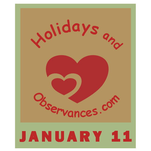 January 11 Information from the Holidays and Observances Website