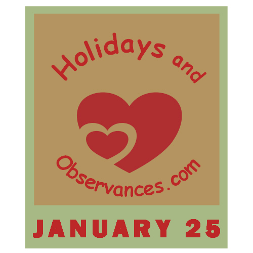 January 25 Information from the Holidays and Observances Website