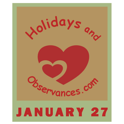 January 27 Information from the Holidays and Observances Website