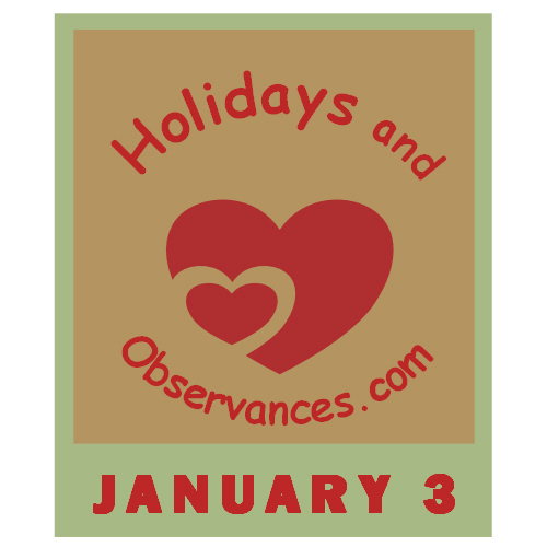 January 3 Information from the Holidays and Observances Website