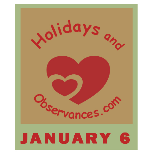 January 6 Information from the Holidays and Observances Website