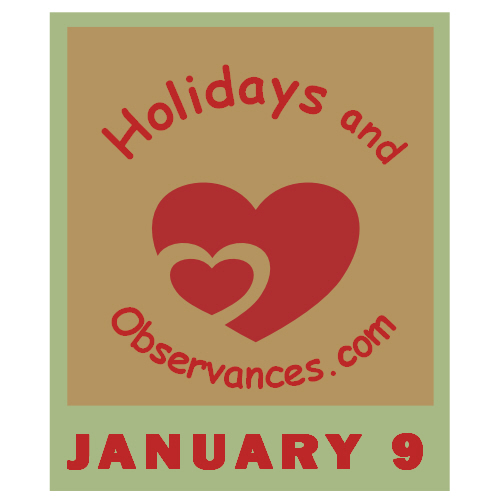 January 9 Information from the Holidays and Observances Website