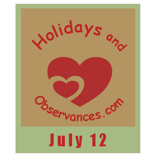 July 12 Information from the Holidays and Observances Website