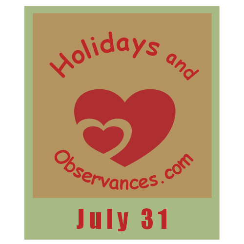 July 31 Information from the Holidays and Observances Website