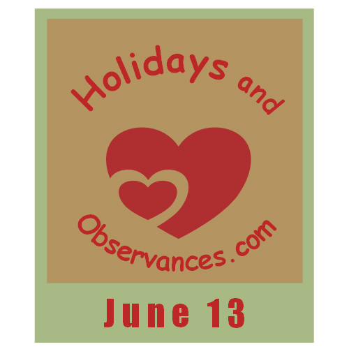 June 13 Information from the Holidays and Observances Website
