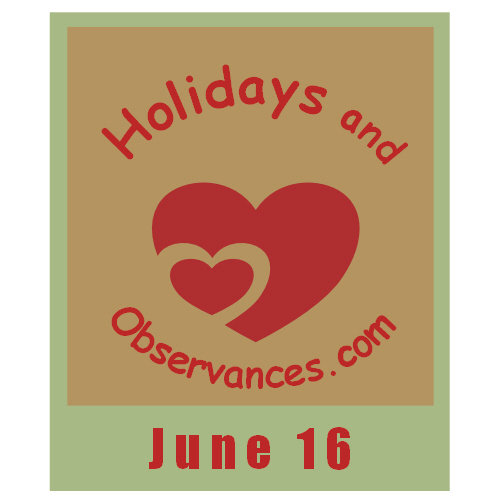 June 16 Information from the Holidays and Observances Website