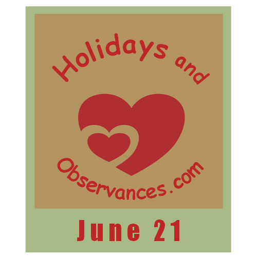 June 21 Information from the Holidays and Observances Website