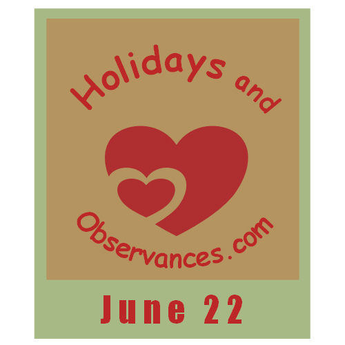June 22 Information from the Holidays and Observances Website