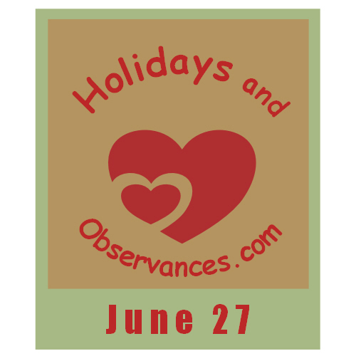 June 27 Information from the Holidays and Observances Website