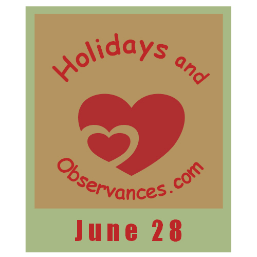 June 28 Information from the Holidays and Observances Website