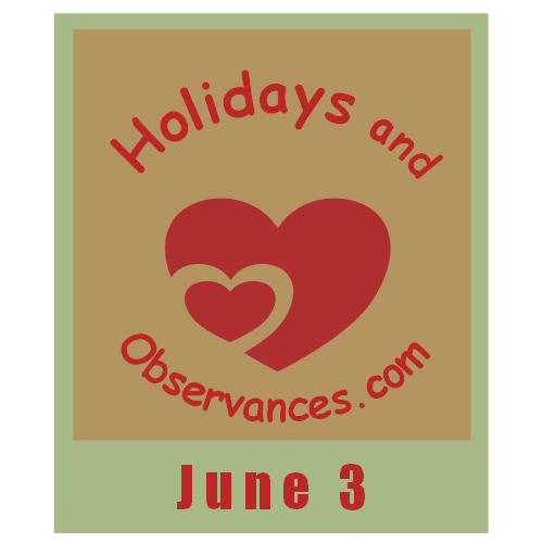 June 3 Information from the Holidays and Observances Website