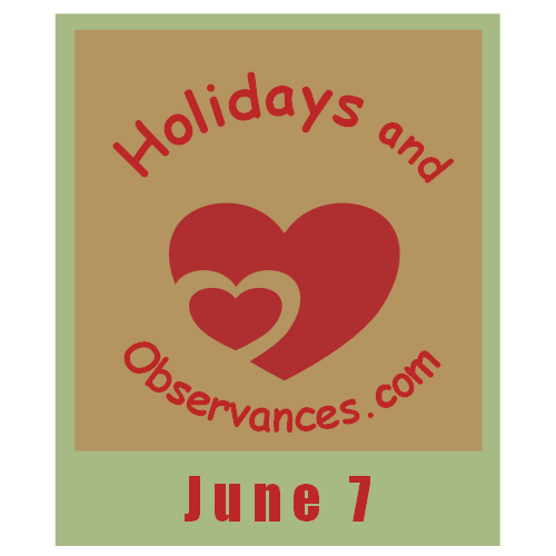 June 7 Information from the Holidays and Observances Website