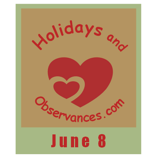June 8 Information from the Holidays and Observances Website