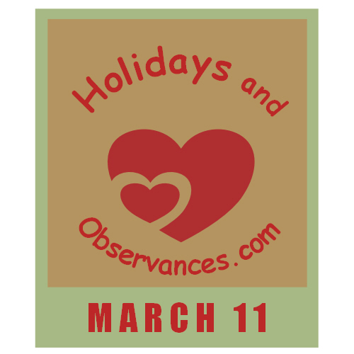 March 11 Information from the Holidays and Observances Website