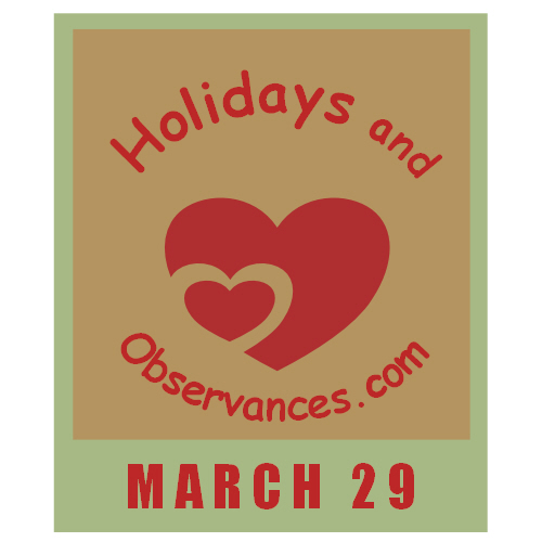 March 29 Information from the Holidays and Observances Website