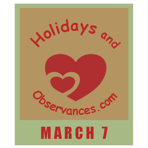 March 7 Information from the Holidays and Observances Website