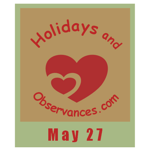 May 27 Information from the Holidays and Observances Website
