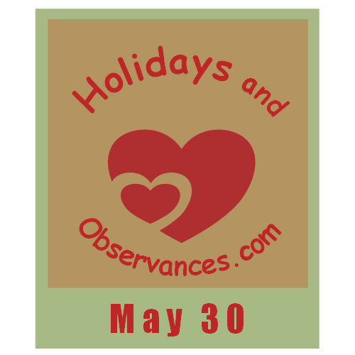 May 30 Information from the Holidays and Observances Website