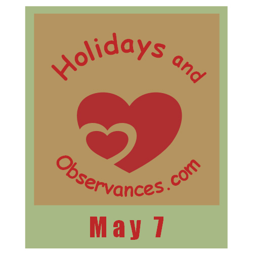 May 7 Information from the Holidays and Observances Website