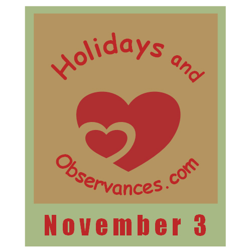 November 3 Information from the Holidays and Observances Website