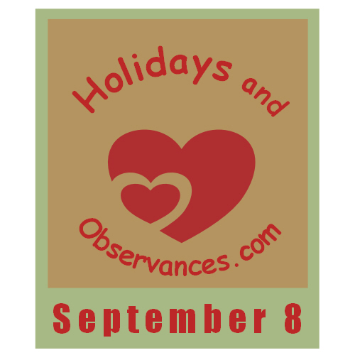 September 8 Information from the Holidays and Observances Website