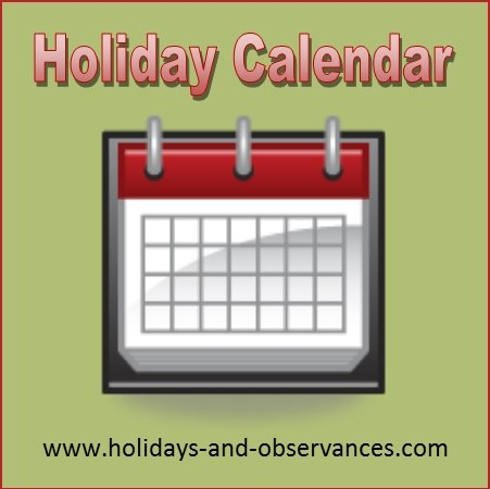 Holidays and Observances Holiday Calendar of Holidays, Observances, Awareness Days, and some Events