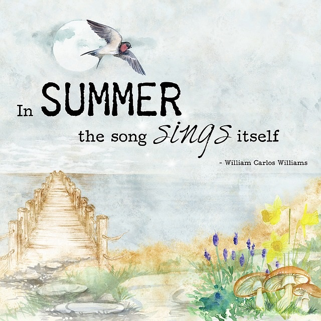 In Summer, the Song Sings Itself ~William Carlos Williams. Holidays and Observances Quote of the Day for June 25th!