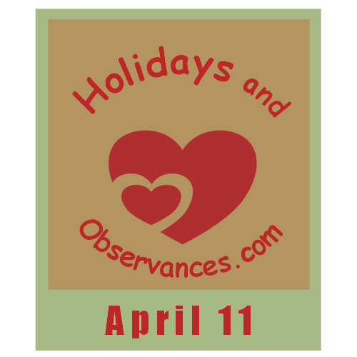 April 11 Information from the Holidays and Observances Website