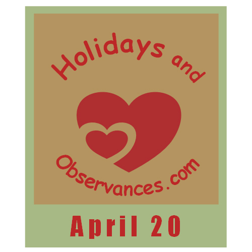 April 20 Information from the Holidays and Observances Website