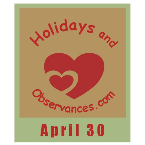 Holidays and Observances April 30 Holiday Information