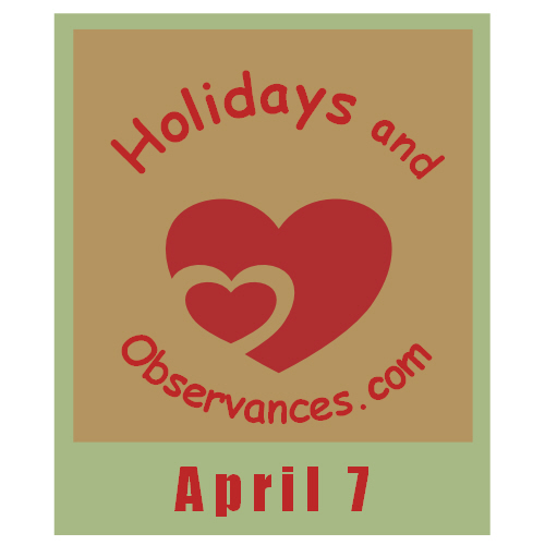 Holidays and Observances April 7th Holiday Information