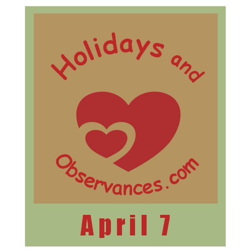 April 7 Information from the Holidays and Observances Website