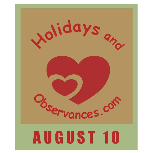 August 10 Information from the Holidays and Observances Website